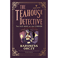 The Old Man in the Corner: The Teahouse Detective - Classic cosy mysteries from the author of The Scarlet Pimpernel
