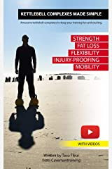 Kettlebell Complexes Made Simple: Awesome kettlebell complexes to keep your training fun and exciting. Kindle Edition