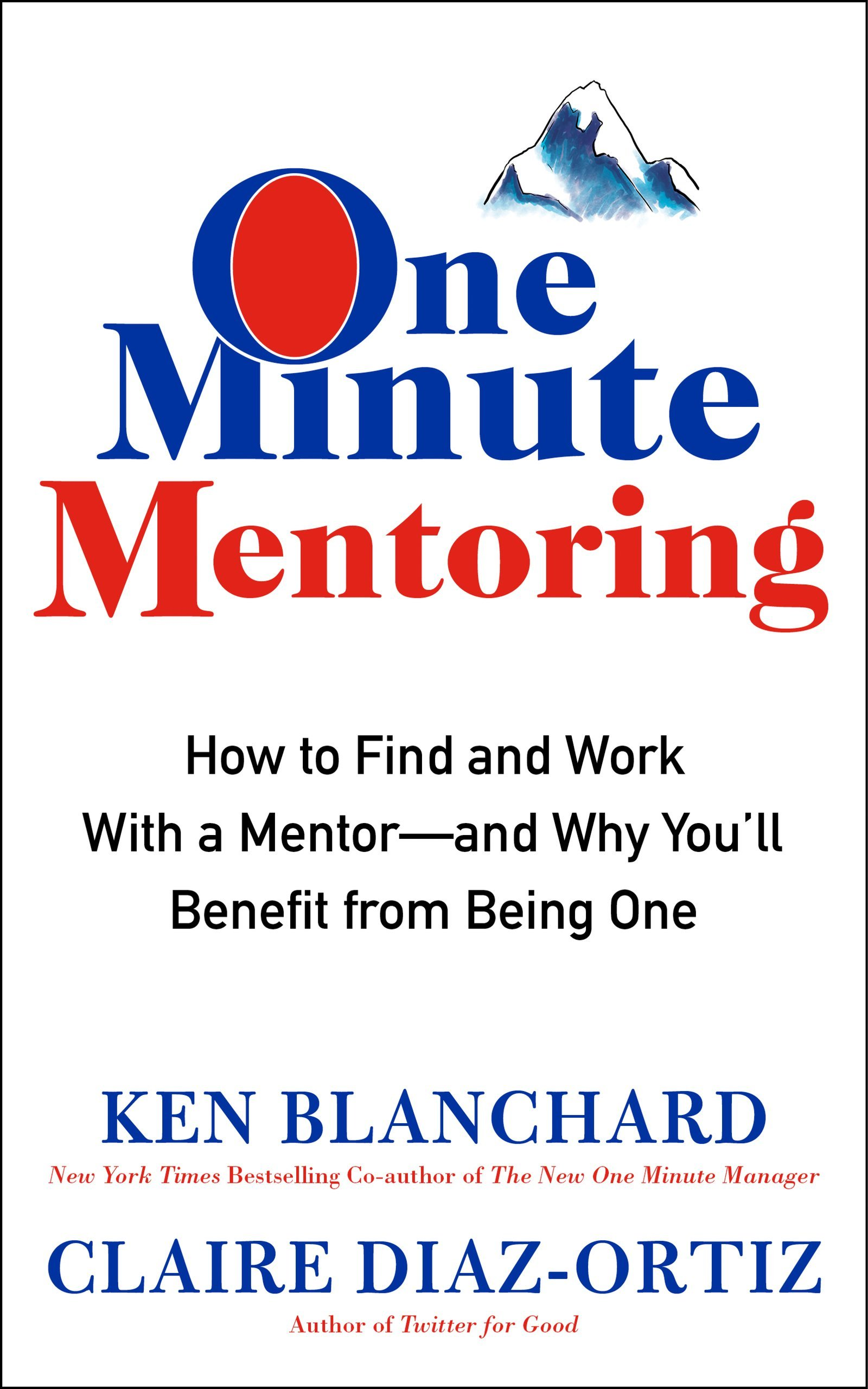 one minute mentoring how to and work a mentor and why one minute mentoring how to and work a mentor and why you ll benefit from being one ken blanchard claire diaz ortiz 9780062429308