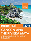 Fodor's Cancun & the Riviera Maya: with Cozumel & the Best of the Yucatan (Full-color Travel Guide)