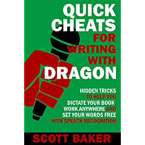 Quick Cheats for Writing With Dragon: Hidden Tricks to Help You Dictate Your Book, Work Anywhere and Set Your Words Free…