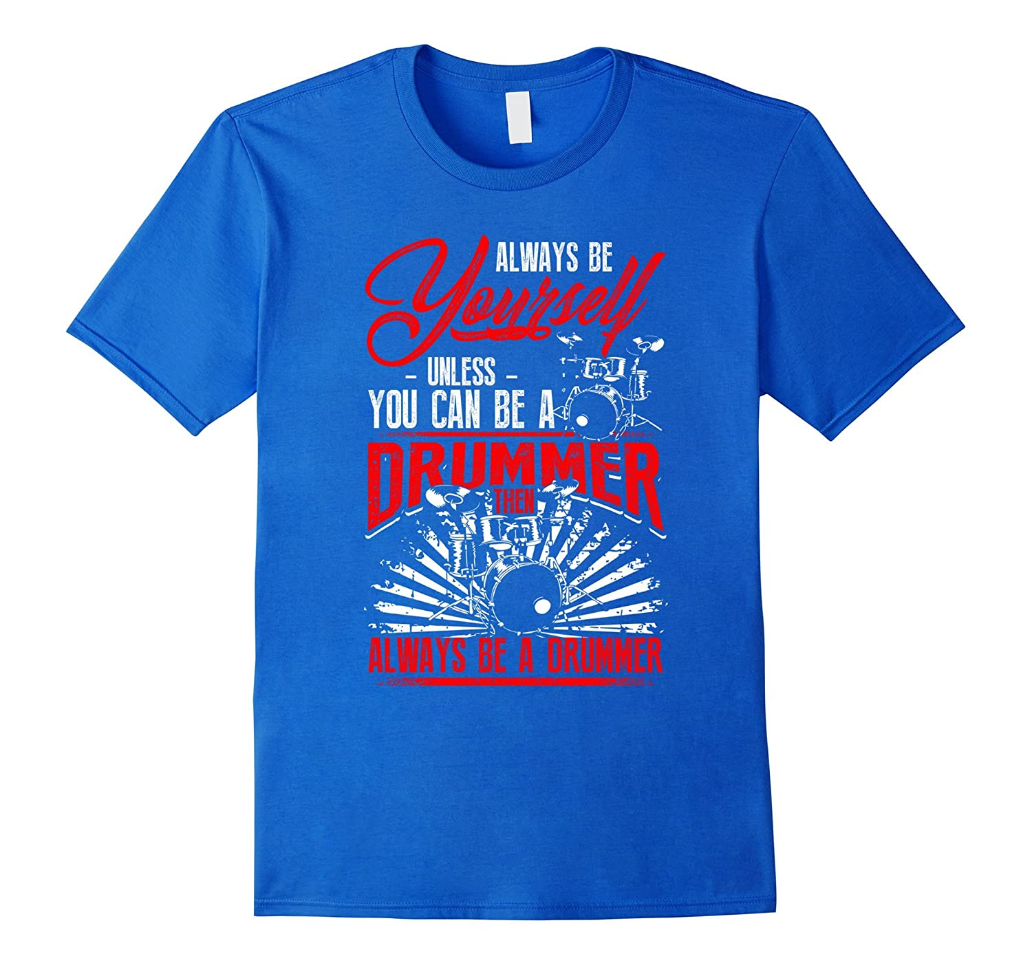 Always Be Yourself Unless You Can Be A Drummer Funny T Shirt-Art
