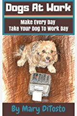 Dogs At Work: Make Every Day Take Your Dog To Work Day (Happy Healthy Dogs Book 5) Kindle Edition
