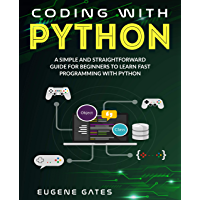 Coding with Python: A Simple And Straightforward Guide For Beginners To Learn Fast Programming With Python (English…