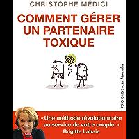 Comment gérer un partenaire toxique (Psycho-love)