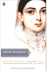 White Mughals: Love and Betrayal in Eighteenth-Century India Kindle Edition