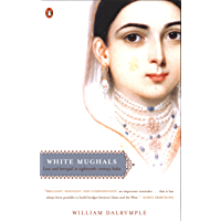 White Mughals: Love and Betrayal in Eighteenth-Century India (English Edition)