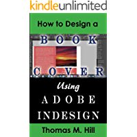 How to Design a Book Cover Using Adobe InDesign: Design a Book Cover for CreateSpace or Kindle in a Few Simple Steps