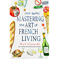 (Not Quite) Mastering the Art of French Living (English Edition)