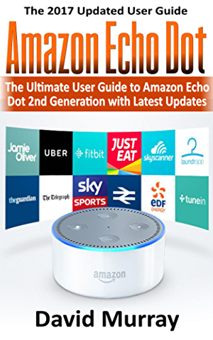 Amazon Echo: Dot:The Ultimate User Guide to Amazon Echo Dot 2nd Generation with Latest Updates (the 2017 Updated User Guide;by amazon;Free Movie;web services;Free ... Kit) (internet;smart devices; Alexa)