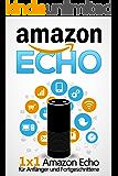 Amazon Echo: 1 x 1 Amazon Echo für Anfänger und Fortgeschrittene