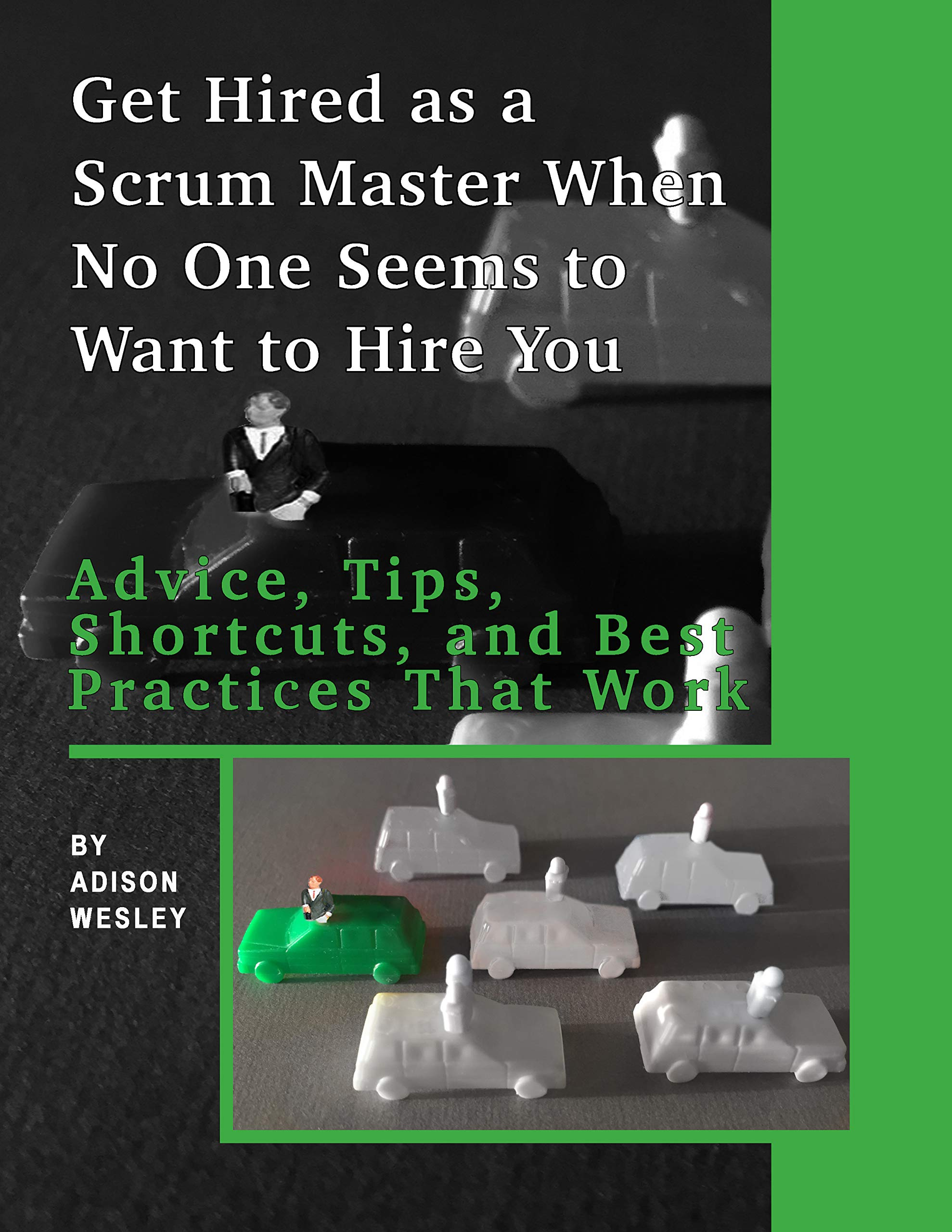 Get Hired As A Scrum Master When No One Seems To Want To Hire You   Advice Tips Shortcuts And Best Practices That Work  English Edition