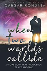 When Two Worlds Collide: A Love Story That Transcends Space and Time Kindle Edition
