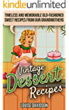 Vintage Dessert Recipes: Timeless and Memorable Old-Fashioned Sweet Recipes from Our Grandmothers (Lost Recipes Vintage…