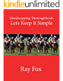 Handicapping Thoroughbreds - Lets Keep It Simple: Handicapping Horses Made Simple