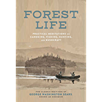 Forest Life: Practical Meditations on Canoeing, Fishing, Hunting