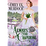 Always the Chaperone (Never the Bride Book 2)
