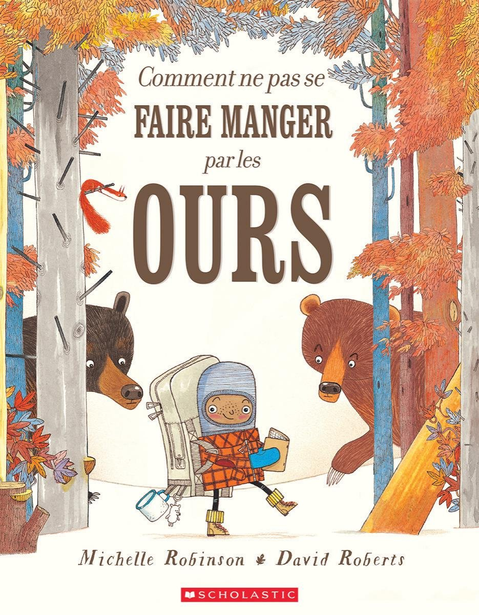Comment Ne Pas Se Faire Manger Par Les Ours (French Edition): Michelle Robinson (Ad, David Roberts: 9781443149761: Amazon.com: Books