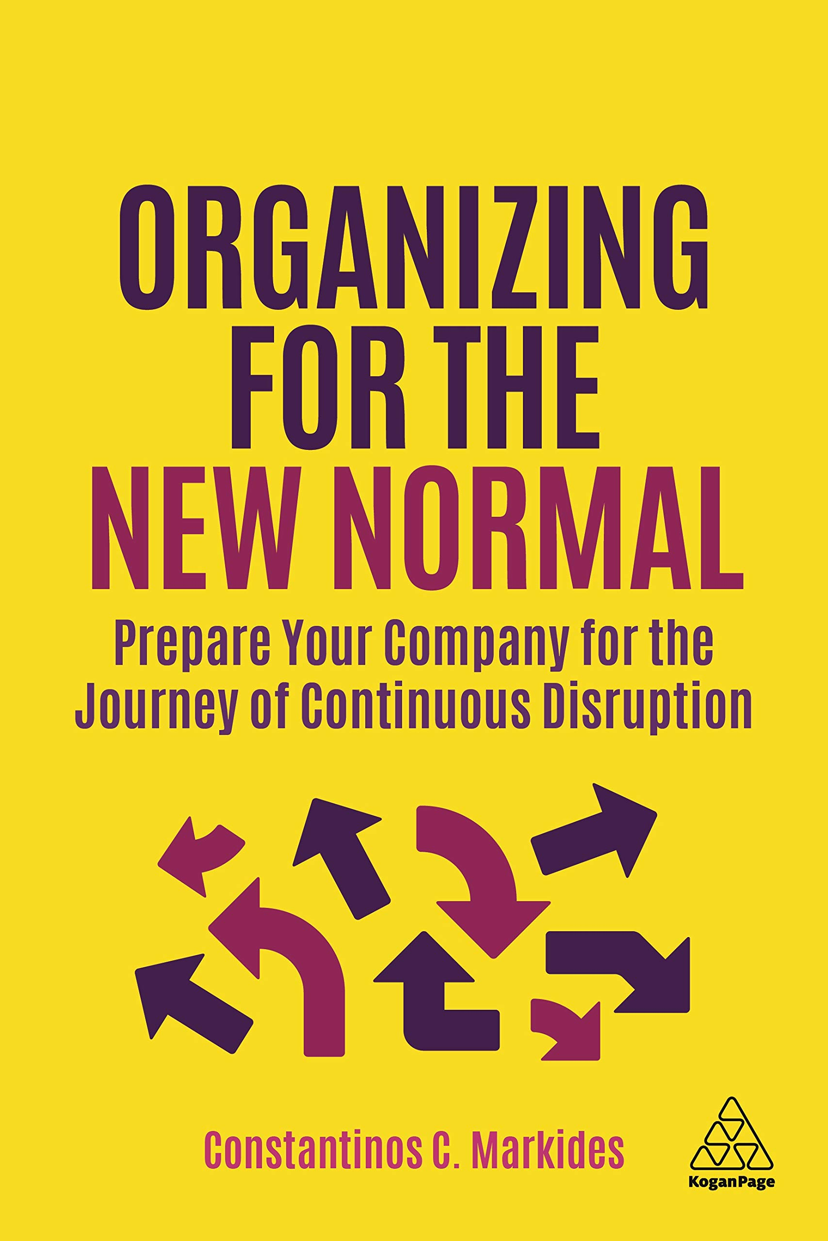 Organizing for the New Normal : Prepare Your Company for the Journey of Continuous Disruption