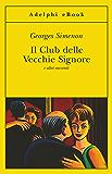 Il Club delle Vecchie Signore: e altri racconti (Le inchieste di Maigret: racconti) (Italian Edition)