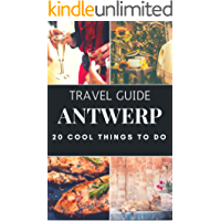 ANTWERP : 20 Cool Things to do during your Trip to Antwerp: Top 20 Local Places You Can't Miss! (Travel guide Antwerp - Belgium ) (English Edition)