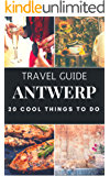 ANTWERP : 20 Cool Things to do during your Trip to Antwerp: Top 20 Local Places You Can't Miss! (Travel guide Antwerp - Belgium )