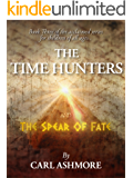 The Time Hunters and the Spear of Fate (The Time Hunters Saga Book 3)