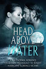 Head Above Water:  A Paranormal Romance Charitable Anthology To Benefit Hurricane Florence Victims Kindle Edition