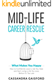 Midlife Career Rescue (What Makes You Happy): How to change careers, confidently leave a job you hate, and start living a life you love, before it's too late