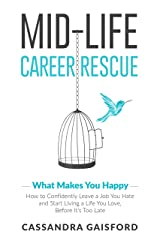 Midlife Career Rescue (What Makes You Happy): How to change careers, confidently leave a job you hate, and start living a life you love, before it's too late (Mid-Life Career Rescue Book 2) Kindle Edition