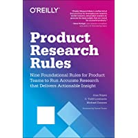 Product Research Rules: Nine Foundational Rules for Product Teams to Run Accurate Research That Delivers Actionable…
