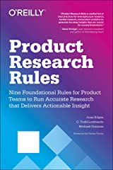 Product Research Rules: Nine Foundational Rules for Product Teams to Run Accurate Research that Delivers Actionable Insight Paperback