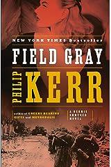 Field Gray: A Bernie Gunther Novel Kindle Edition