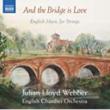 And the Bridge Is Love [Julian Lloyd Webber, English Chamber Orchestra] [NAXOS: 8573250]