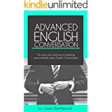 Advanced English Conversation: The what, why and how of speaking extraordinarily well in English Conversation