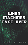 When Machines Take Over: And All Theories Come True… Sci-Fi Dystopias: Second Variety, The Last of the Masters, The Defenders, Sales Pitch & James P. Crow