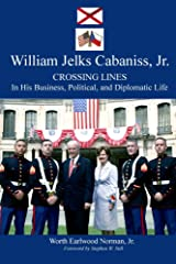 William Jelks Cabaniss, Jr.: Crossing Lines in His Business, Political, and Diplomatic Life Kindle Edition