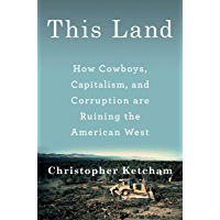 This Land: How Cowboys, Capitalism, and Corruption are Ruining the American West