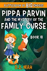 Pippa Parvin and the Mystery of the Family Curse: A Little Book of BIG Choices (Pippa the Werefox 18) Kindle Edition