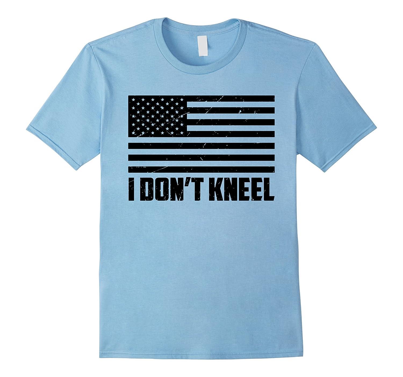 National Anthem I Dont Kneel T Shirt-TJ
