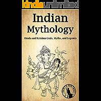 Indian Mythology: Hindu and Krishna Gods, Myths, and Legends (English Edition)