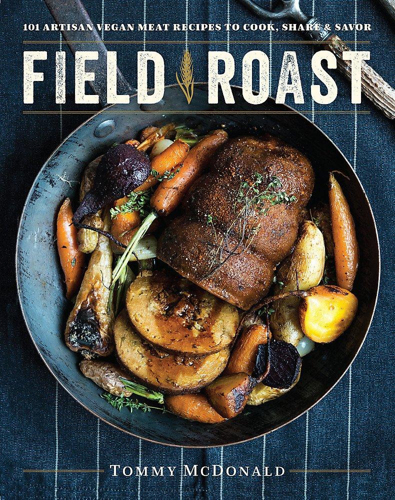 Field Roast: 101 Artisan Vegan Meat Recipes to Cook, Share, and Savor by Da Capo Lifelong Books