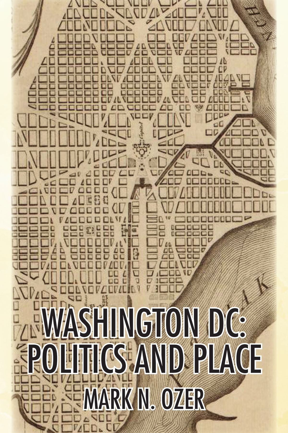 WASHINGTON, D.C.: POLITICS AND PLACE: THE HISTORICAL GEOGRAPHY OF THE DISTRICT OF COLUMBIA pdf epub