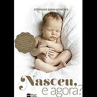 Nasceu, e agora?: Descubra os segredos da orientadora perinatal dos famosos para criar um bebê feliz