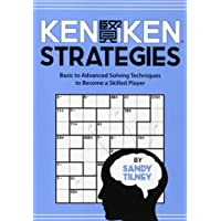 Kenken Strategies: Basic to Advanced Solving Techniques to Become a Skilled Player