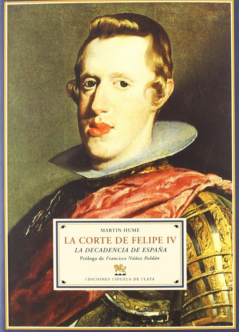 Corte De Felipe Iv,La (Biblioteca de Historia): Amazon.es: Hume, Martin, Núñez Roldan, Francisco: Libros