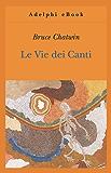 Le Vie dei Canti (Opere di Bruce Chatwin)