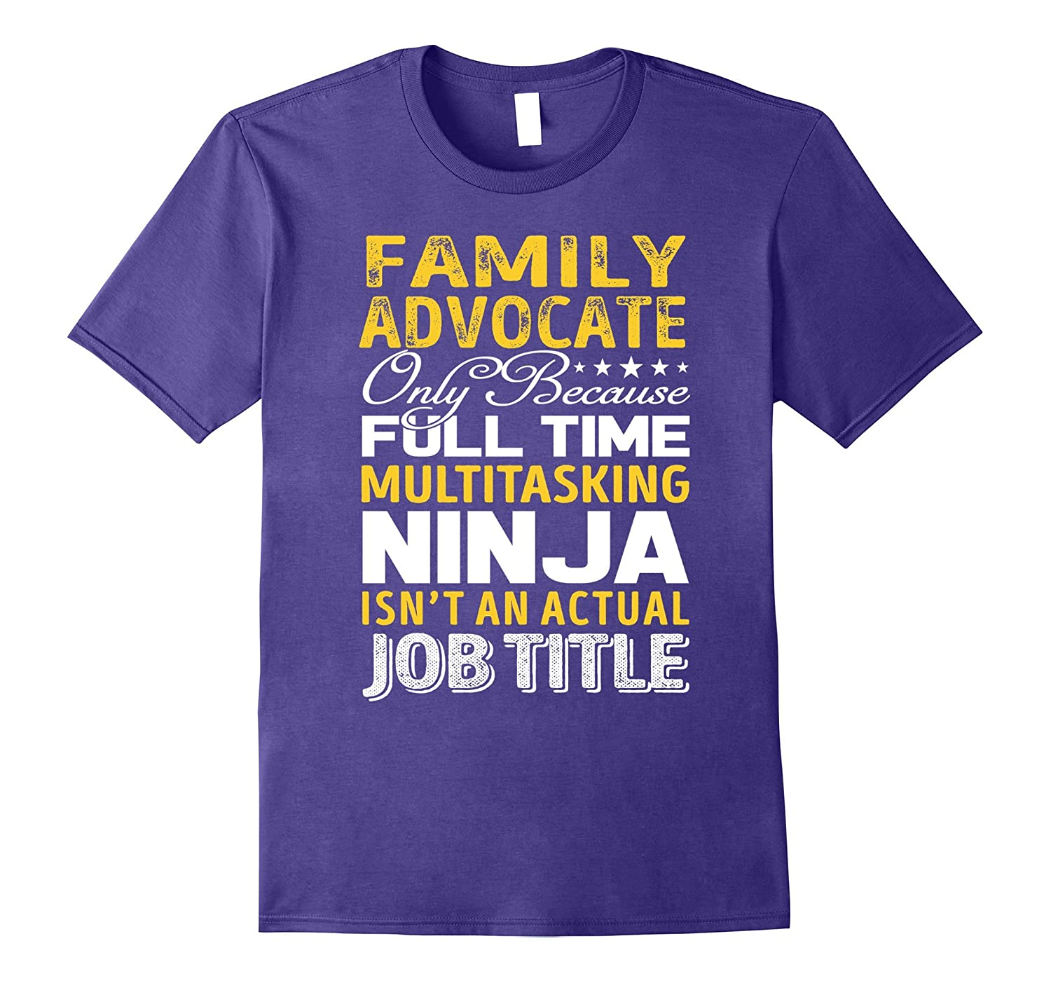Family Advocate Is Not An Actual Job Title TShirt-Art