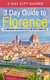 3 Day Guide to Florence: A 72-hour Definitive Guide on What to See, Eat and Enjoy in Florence, Italy: Volume 15 (3 Day Travel Guides)