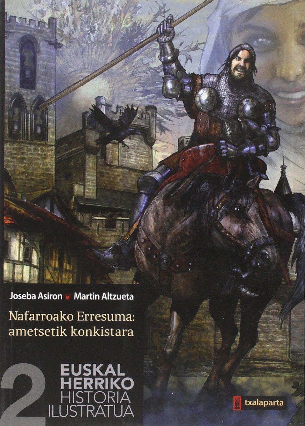 Euskal Herriko Historia Ilustratua 2 - Nafarroako Erresuma: Ametsetik Konkistara (Amaiur) (Euskera) Tapa blanda – 3 jun 2015 Joseba Asiron Martin (il.) Altzueta Txalaparta 8416350191